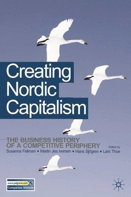 bokomslag Creating Nordic Capitalism: The Business History of a Competitive Periphery