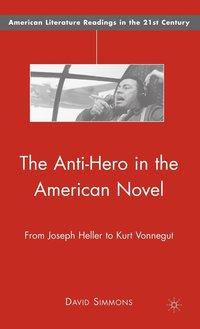 bokomslag The Anti-Hero in the American Novel
