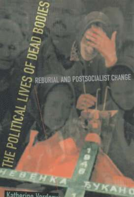 bokomslag Political lives of dead bodies - reburial and postsocialist change