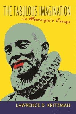 bokomslag The Fabulous Imagination: On Montaigne's Essays