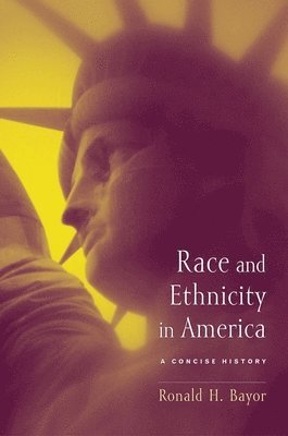 bokomslag Race and Ethnicity in America: A Concise History