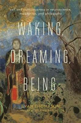 bokomslag Waking, dreaming, being - self and consciousness in neuroscience, meditatio