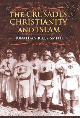 bokomslag The Crusades, Christianity, and Islam