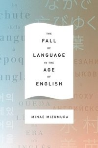 bokomslag The Fall of Language in the Age of English