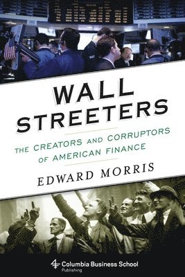 bokomslag Wall Streeters: The Creators and Corruptors of American Finance