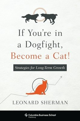 bokomslag If You're in a Dogfight, Become a Cat!: Strategies for Long-Term Growth