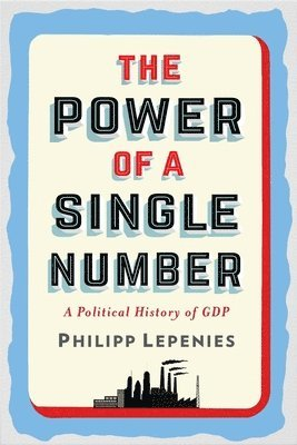 bokomslag Power of a single number - a political history of gdp