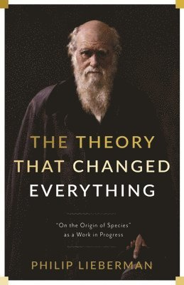 """bokomslag The Theory That Changed Everything: """"On the Origin of Species"""" as a Work in Progress"""