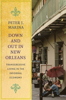 bokomslag Down and out in new orleans - transgressive living in the informal economy