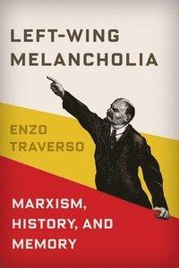 bokomslag Left-wing melancholia - marxism, history, and memory