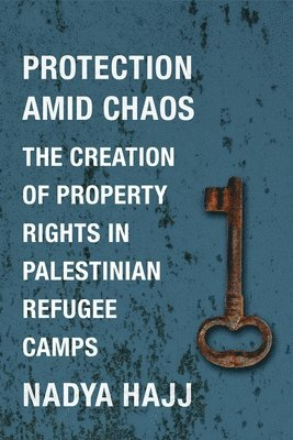 bokomslag Protection amid chaos - the creation of property rights in palestinian refu