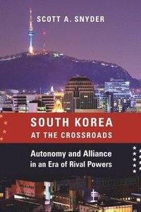 bokomslag South Korea at the Crossroads: Autonomy and Alliance in an Era of Rival Powers