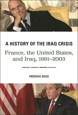 bokomslag A History of the Iraq Crisis: France, the United States, and Iraq, 1991-2003