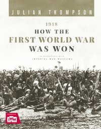bokomslag 1918: How the First World War Was Won