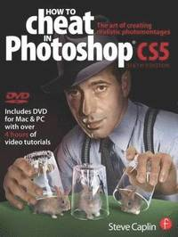 bokomslag How to Cheat in Photoshop CS5: The Art of Creating Realistic Photomontages Book/DVD Package