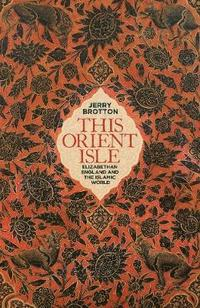 bokomslag This orient isle - elizabethan england and the islamic world