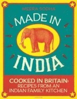 bokomslag Made in india - cooked in britain: recipes from an indian family kitchen