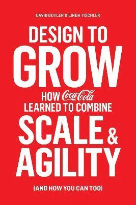 bokomslag Design to grow - how coca-cola learned to combine scale and agility (and ho
