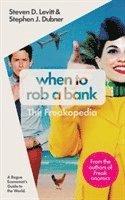 bokomslag When to rob a bank: the freakopedia