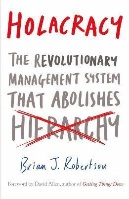 bokomslag Holacracy - the revolutionary management system that abolishes hierarchy