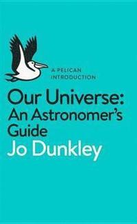 bokomslag Our Universe: An Astronomer's Guide