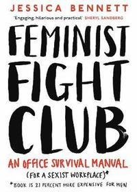 bokomslag Feminist Fight Club: An Office Survival Manual (for a Sexist Workplace)