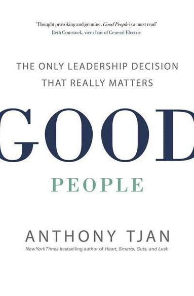 bokomslag Good People: The Only Leadership Decision That Really Matters