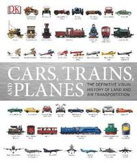 bokomslag Cars, Trains and Planes: The Definitive Visual History of Land and Air Transportation