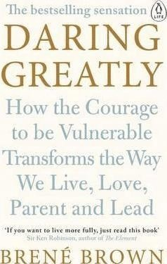 bokomslag Daring Greatly: How the Courage to Be Vulnerable Transforms the Way We Live, Love, Parent, and Lead