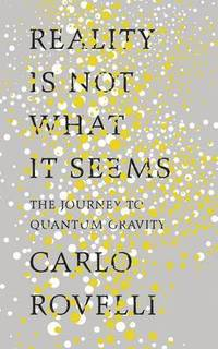 bokomslag Reality is Not What it Seems: The Journey to Quantum Gravity