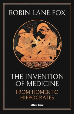 bokomslag The Invention of Medicine: From Homer to Hippocrates