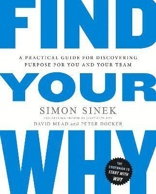 bokomslag Find your why - a practical guide for discovering purpose for you and your