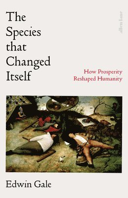 bokomslag The Species That Changed Itself: How Prosperity Reshaped Humanity