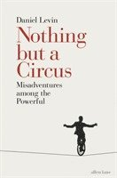 bokomslag Nothing but a Circus: Misadventures Among the Powerful