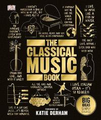 bokomslag The Classical Music Book: Big Ideas Simply Explained