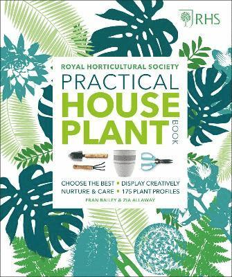 bokomslag RHS Practical House Plant Book: Choose The Best, Display Creatively, Nurture and Care, 175 Plant Profiles