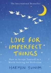 bokomslag Love for Imperfect Things: The Sunday Times Bestseller: How to Accept Yourself in a World Striving for Perfection