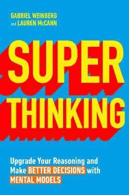 bokomslag Superthinking: Upgrade Your Reasoning and Make Better Decisions with Mental Models