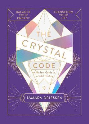 bokomslag The Crystal Code: Balance Your Energy, Transform Your Life