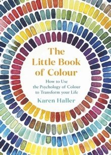 bokomslag The Little Book of Colour: How to Use the Psychology of Colour to Transform Your Life