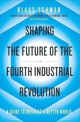 bokomslag Shaping the Future of the Fourth Industrial Revolution: A guide to building a better world