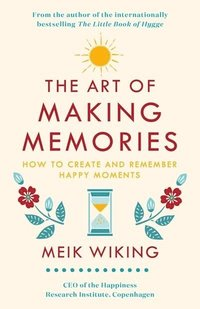 bokomslag The Art of Making Memories: How to Create and Remember Happy Moments