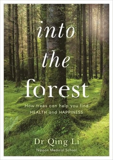 bokomslag Into the Forest: How Trees Can Help You Find Health and Happiness