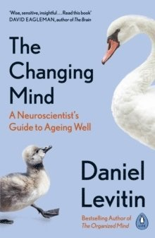 bokomslag The Changing Mind: A Neuroscientist's Guide to Ageing Well