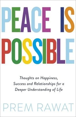 bokomslag Peace Is Possible: Thoughts on happiness, success and relationships for a deeper understanding of life