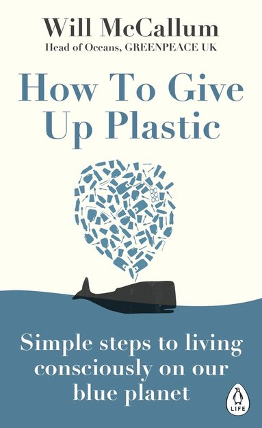 bokomslag How to Give Up Plastic: Simple steps to living consciously on our blue planet