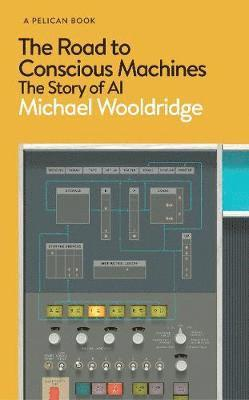 bokomslag The Road to Conscious Machines: The Story of AI