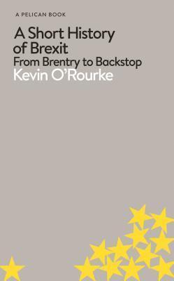 bokomslag A Short History of Brexit: From Brentry to Backstop
