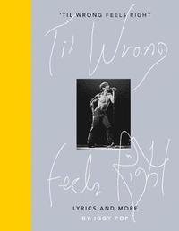 bokomslag Til Wrong Feels Right: Lyrics and More