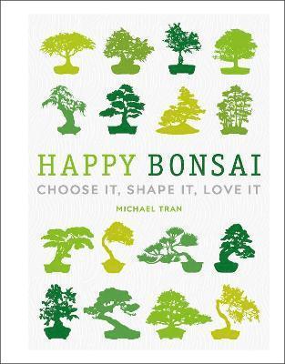 bokomslag Happy Bonsai: Choose It, Shape It, Love It